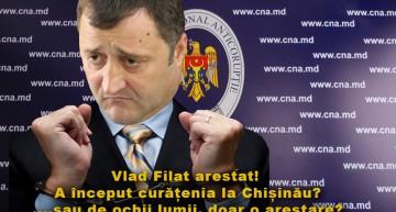 Vlad Filat arestat! A început curățenia la Chișinău? ….sau de ochii lumii, doar o arestare? Pe când și restul?