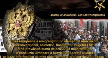 Criza emigranților un element al unui război neconvențional, asimetric, finanțată din bugetul FSB! O concluzie via Serviciile Secrete Suedeze?
