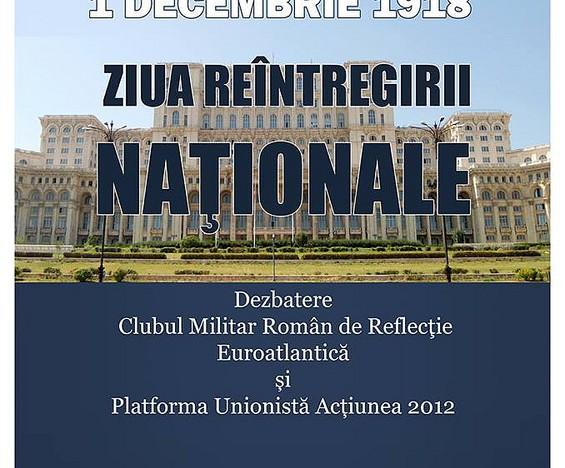 """""""1 decembrie 1918 – Ziua Reîntregirii Naționale"""" – dezbatere sub egida Clubului Militar Român de Reflecție Euroatlantică și a Platformei Unioniste Acțiunea 2012"""