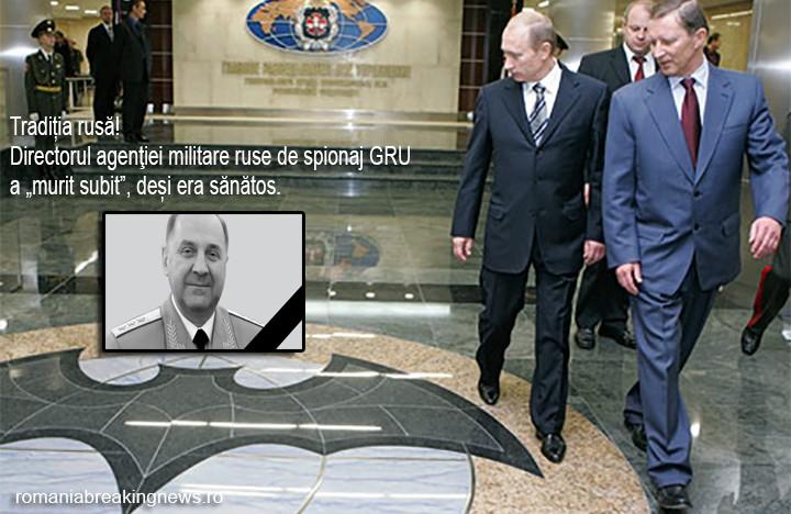 """Tradiția rusă! Directorul agenției militare ruse de spionaj GRU a """"murit subit"""", deși era sănătos. O operațiune de ștergere a urmelor după anexarea peninsulei Crimeea"""