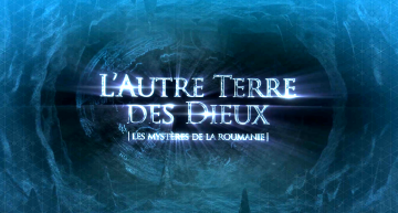 """""""L`autre Terre des Dieux – Les Mysteres de la Roumanie"""" – un film realizat de francezi dedicat istoriei de pe meleagurile României"""