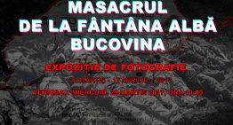 EXPOZIȚIE DE FOTOGRAFIE – MASACRUL  DE LA FÂNTÂNA ALBĂ BUCOVINA – Istoria unei zile negre din Istoria Neamului Românesc 1 Aprilie 1941