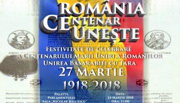 """""""ROMÂNIA CE (CENTENAR) UNEȘTE"""" – Festivitate de Celebrare a Centenarului Marii Uniri a Românilor și a zilei de 27 Martie (Unirea Basarabiei cu Țara) la Parlamentul României"""