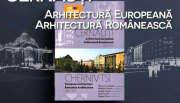 """Orașele Marii Uniri de la 1918 – """"Cernăuți, arhitectură europeană, arhitectură românească 1860 – 1940"""" – lansare de carte la București"""