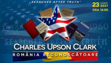 """Istoricul american Charles Upson Clark, un sprijin al cauzei României Întregite, va fi omagiat la București. Eveniment din seria """"România Recunoscătoare"""""""